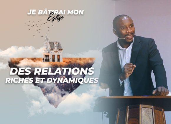 Des Relations Riches Et Dynamiques   Je Bâtirai Mon Église [PART.4]
