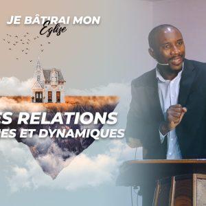 Des Relations Riches Et Dynamiques | Je Bâtirai Mon Église [PART.4]