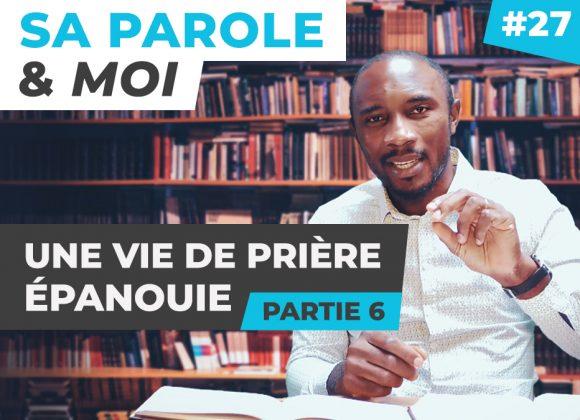 Sa Parole & Moi | Une Vie De Prière Épanouie [PART.6]