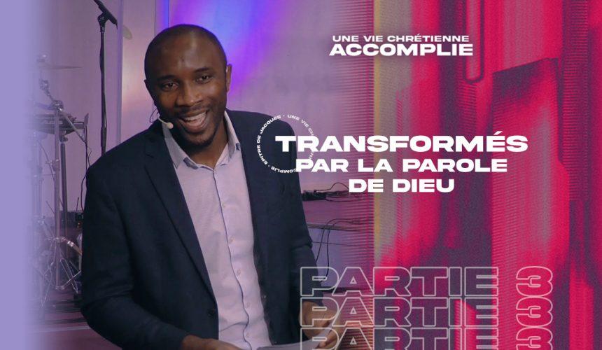 Transformés Par La Parole de Dieu   Une Vie Chrétienne Accomplie [PART.3]