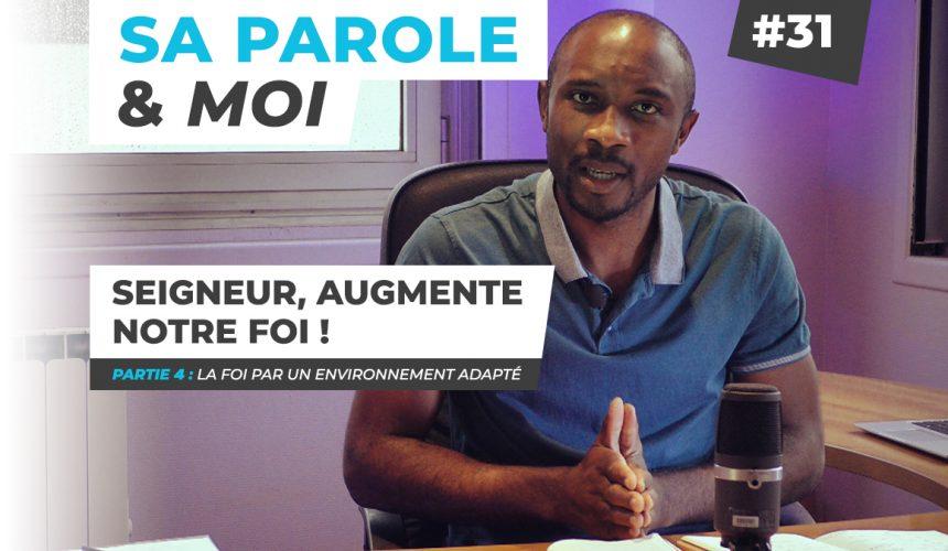 Sa Parole & Moi   La Foi Par Un Environnement Adapté   Seigneur, Augmente Notre Foi ! [PART.4]