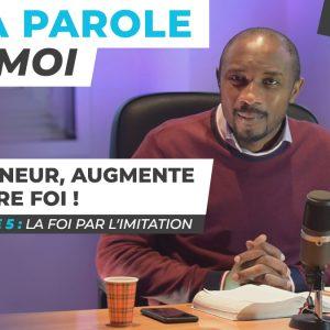 Sa Parole & Moi   La Foi Par l'Imitation   Seigneur, Augmente Notre Foi ! [PART.5]