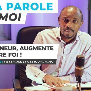 Sa Parole & Moi   La Foi Par Les Convictions   Seigneur, Augmente Notre Foi ! [PART.6]