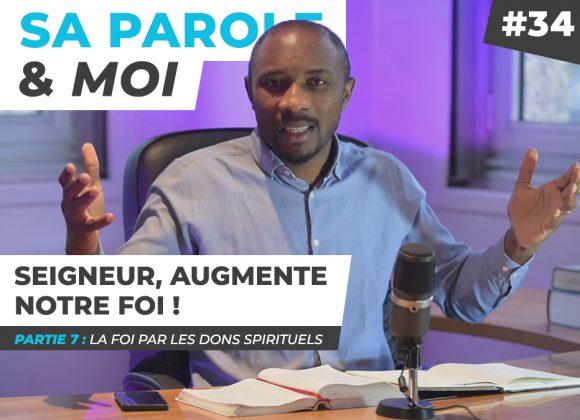 Sa Parole & Moi | La Foi Par Les Dons Spirituels | Seigneur, Augmente Notre Foi ! [PART.7]