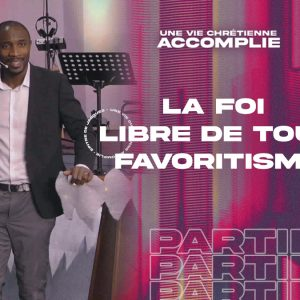 La Foi Libre De Tout Favoritisme | Une Vie Chrétienne Accomplie [PART.4]