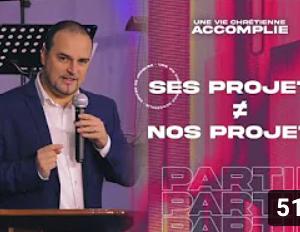 Ses Projets ≠ Nos Projets | Une Vie Chrétienne Accomplie [PART.4]