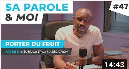 Sa Parole & Moi | Neutraliser La Malédiction | Porter Du Fruit !