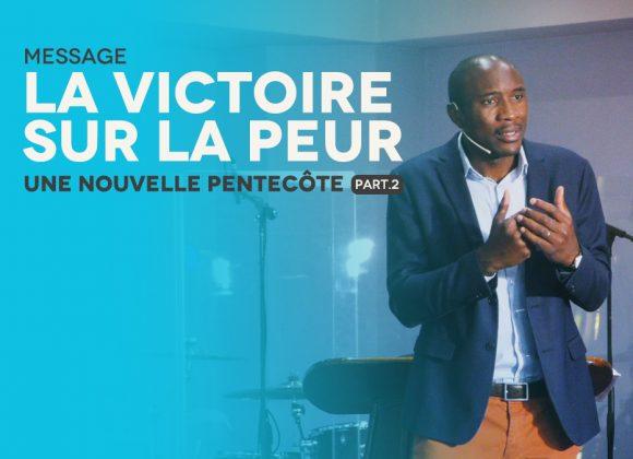 La Victoire Sur La Peur   Une Nouvelle Pentecôte [PART.2]