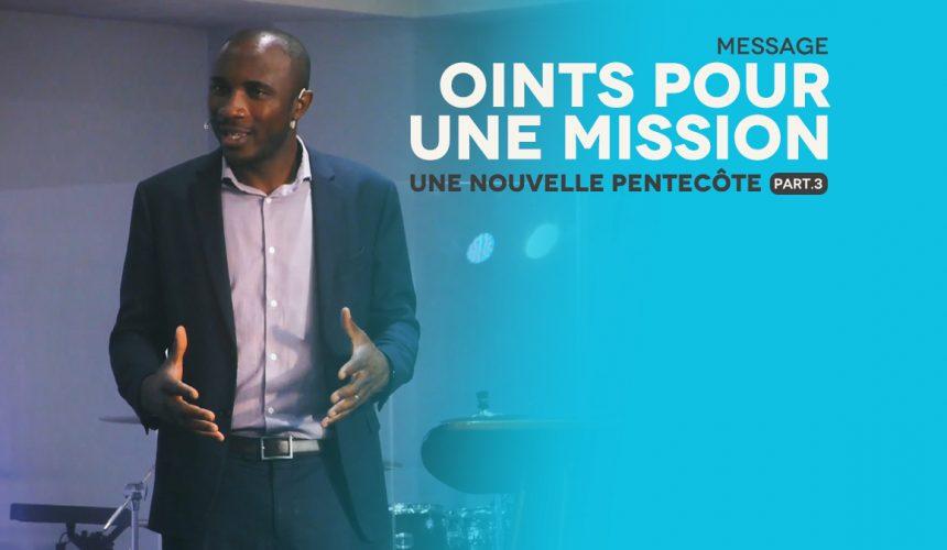 Oint Pour Une Mission | Une Nouvelle Pentecôte [PART.3]