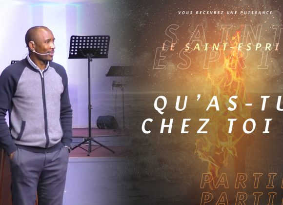 Qu'as-Tu Chez Toi ?| Le Saint-Esprit | PART.4