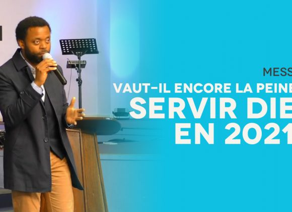 Vaut-il encore la peine de servir Dieu en 2021 | Serge ITJOKO