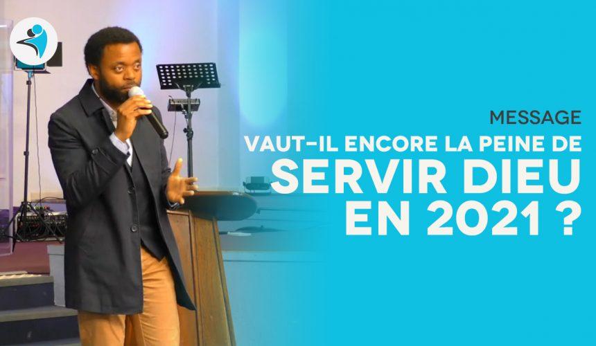 Vaut-il encore la peine de servir Dieu en 2021   Serge ITJOKO