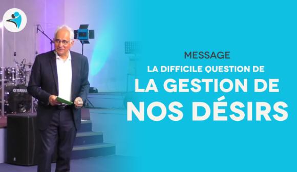 La difficile question de la gestion de nos désirs | Pst Georges Michel